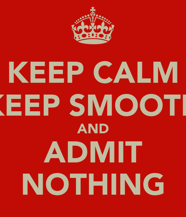 KEEP CALM KEEP SMOOTH AND ADMIT NOTHING