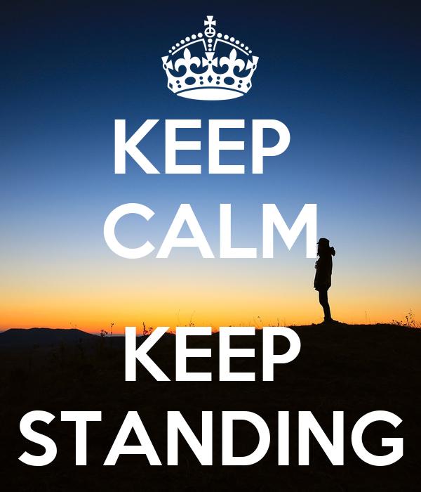 KEEP  CALM  KEEP STANDING