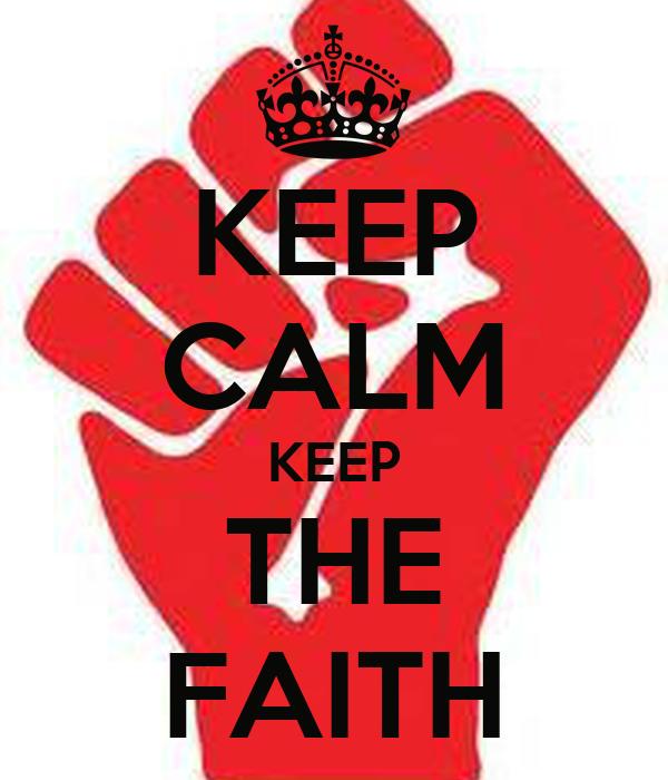 KEEP CALM KEEP THE FAITH