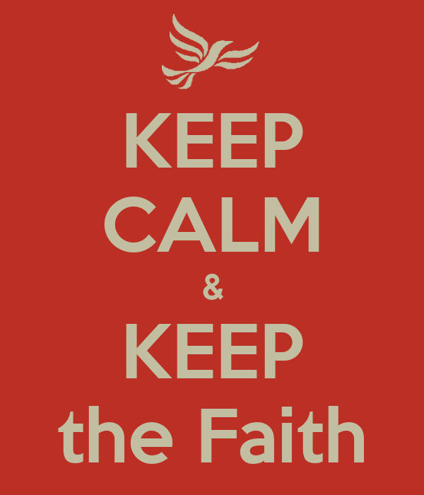 KEEP CALM & KEEP the Faith
