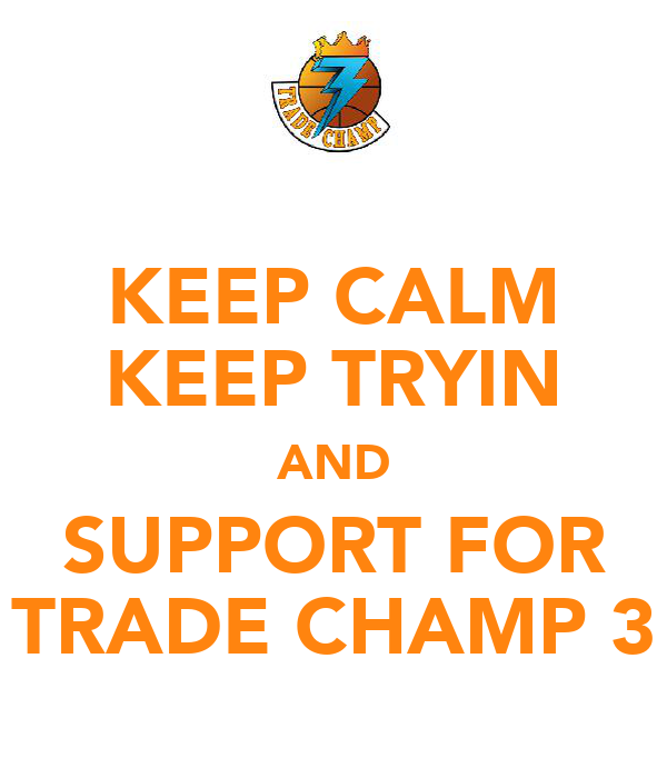 KEEP CALM KEEP TRYIN AND SUPPORT FOR TRADE CHAMP 3