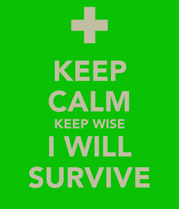 KEEP CALM KEEP WISE I WILL SURVIVE