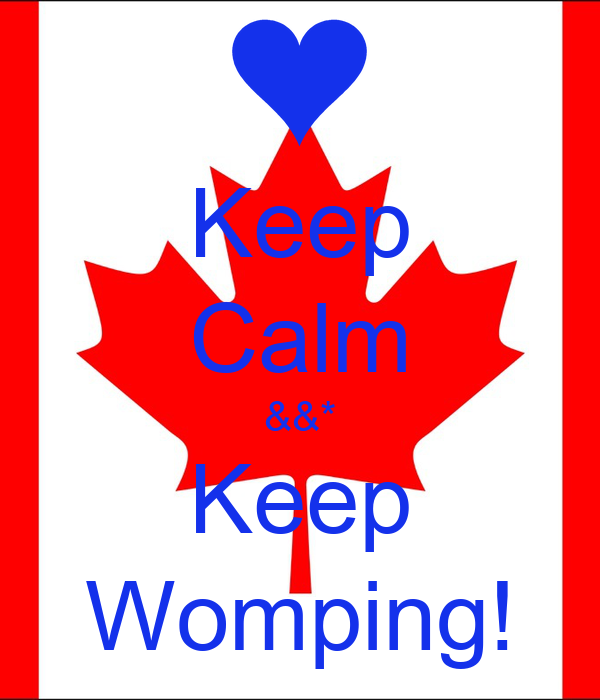 Keep Calm &&* Keep Womping!