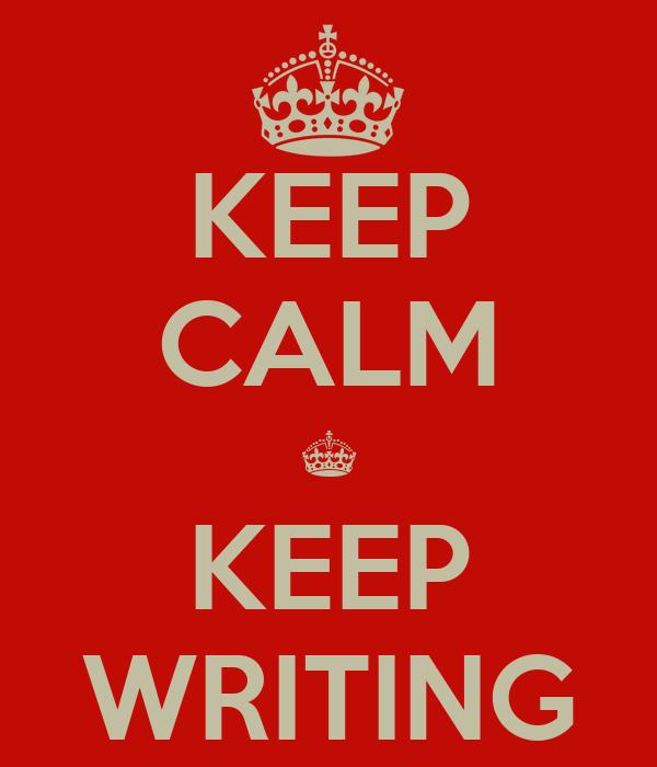 KEEP CALM § KEEP WRITING