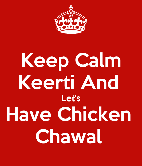 Keep Calm Keerti And  Let's Have Chicken  Chawal