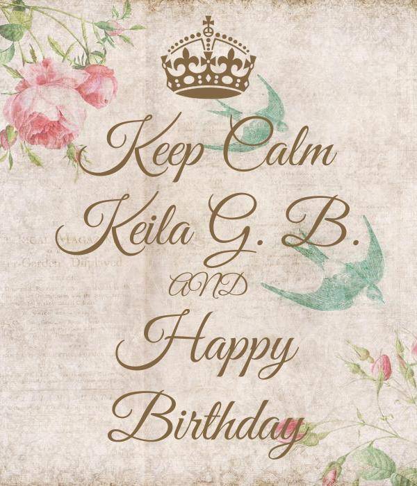 Keep Calm Keila G. B. AND Happy Birthday