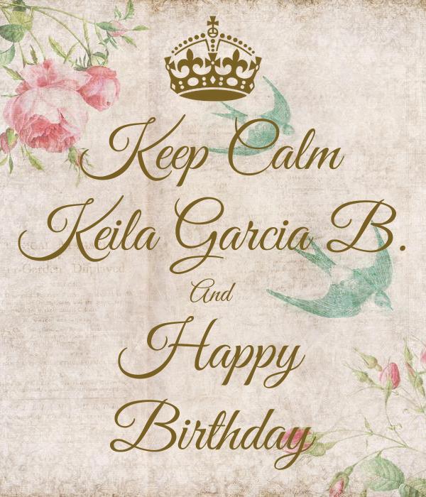Keep Calm Keila Garcia B. And Happy Birthday