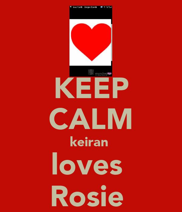 KEEP CALM keiran  loves  Rosie