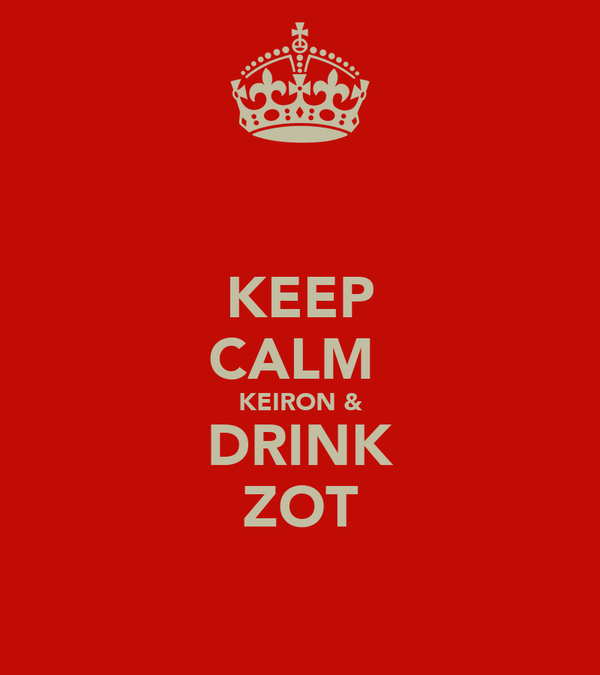 KEEP CALM  KEIRON & DRINK ZOT