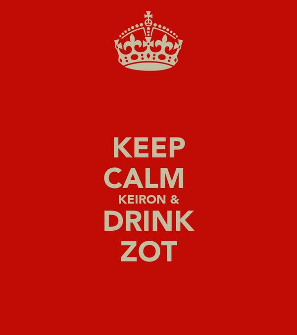 KEEP CALM  KEIRON & DRINK ZOT