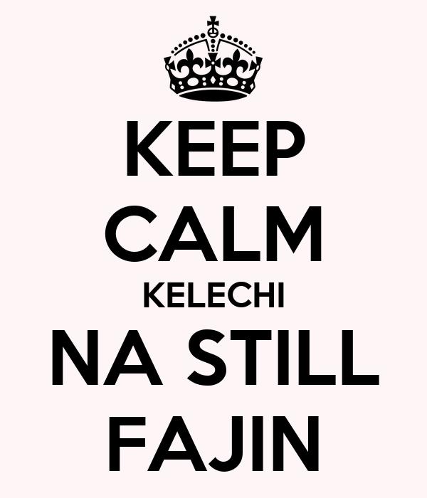 KEEP CALM KELECHI NA STILL FAJIN