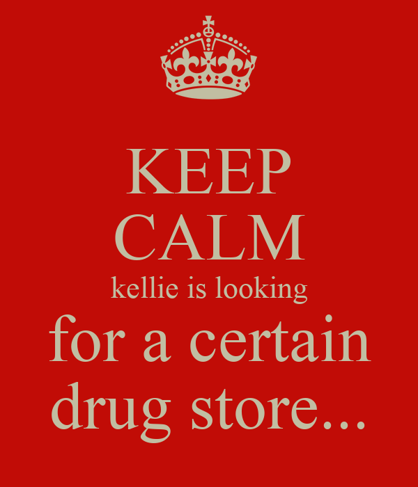 KEEP CALM kellie is looking for a certain drug store...