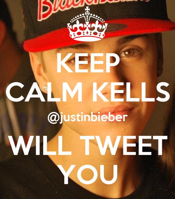 KEEP CALM KELLS @justinbieber WILL TWEET YOU
