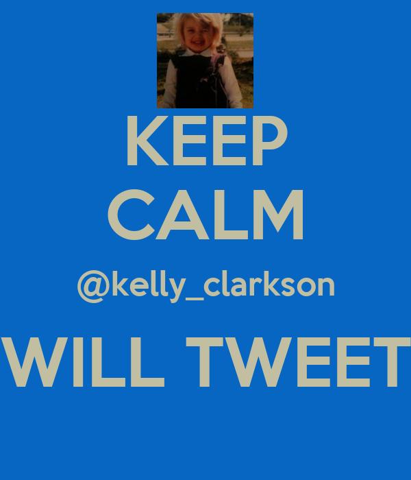 KEEP CALM @kelly_clarkson WILL TWEET