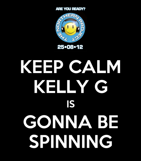 KEEP CALM KELLY G IS GONNA BE SPINNING