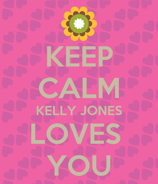 KEEP CALM KELLY JONES LOVES  YOU