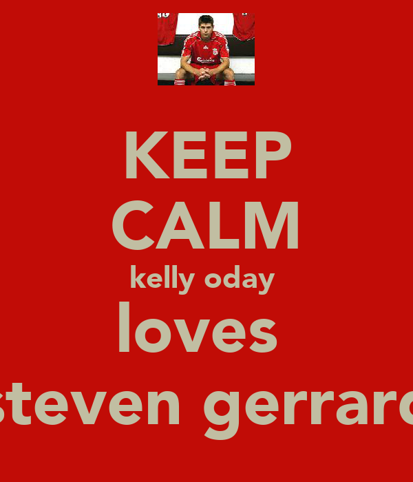 KEEP CALM kelly oday  loves  steven gerrard