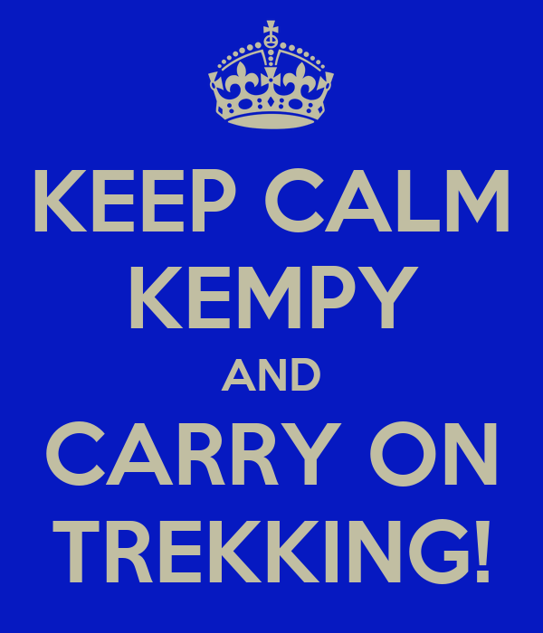 KEEP CALM KEMPY AND CARRY ON TREKKING!