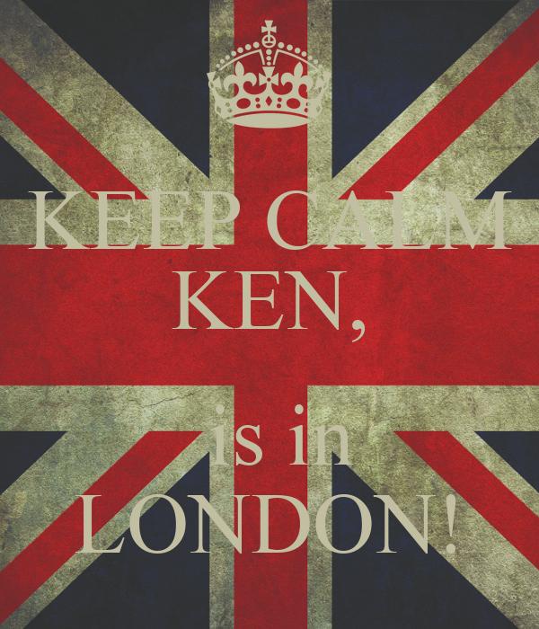 KEEP CALM KEN,   is in LONDON!