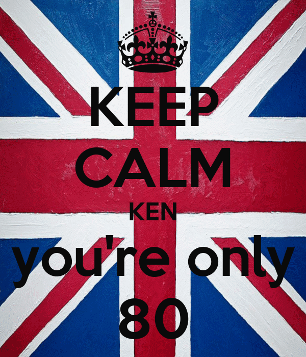 KEEP CALM KEN you're only 80