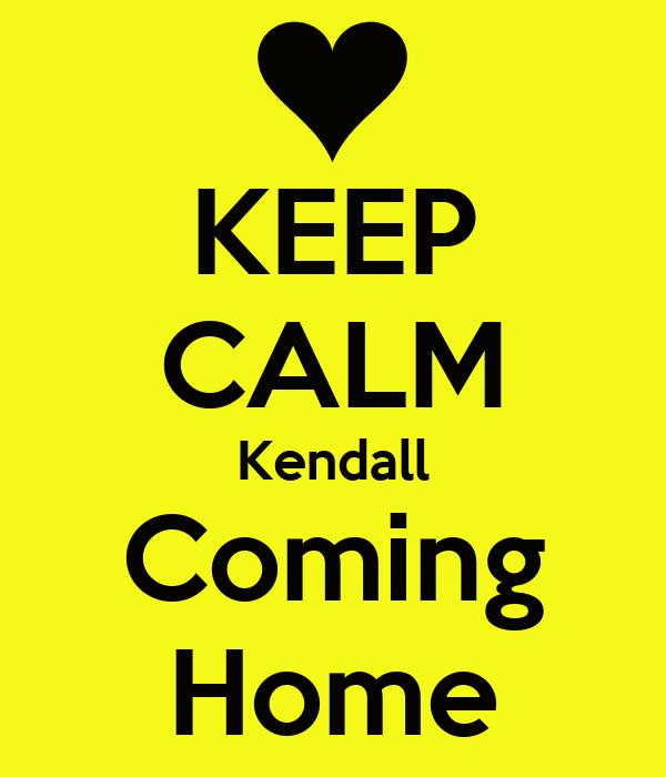 KEEP CALM Kendall Coming Home