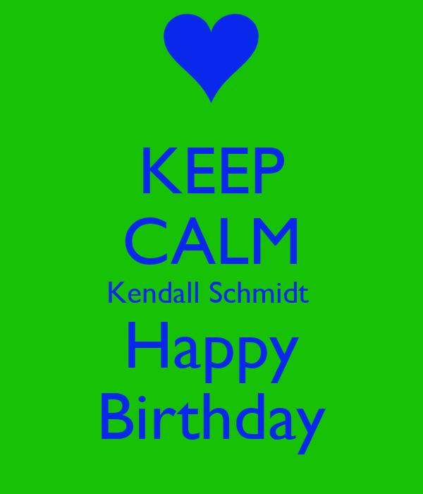KEEP CALM Kendall Schmidt  Happy Birthday