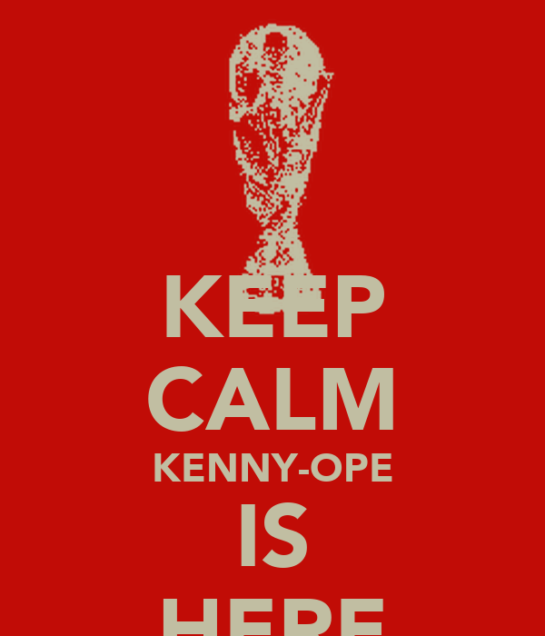 KEEP CALM KENNY-OPE IS HERE