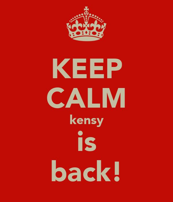 KEEP CALM kensy is back!