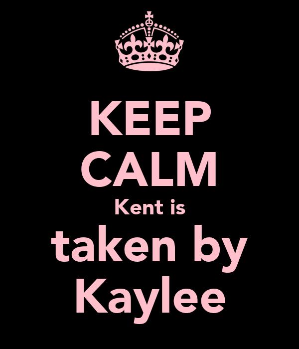KEEP CALM Kent is taken by Kaylee