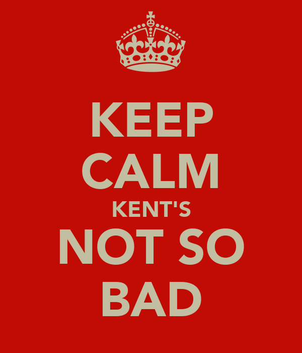 KEEP CALM KENT'S NOT SO BAD