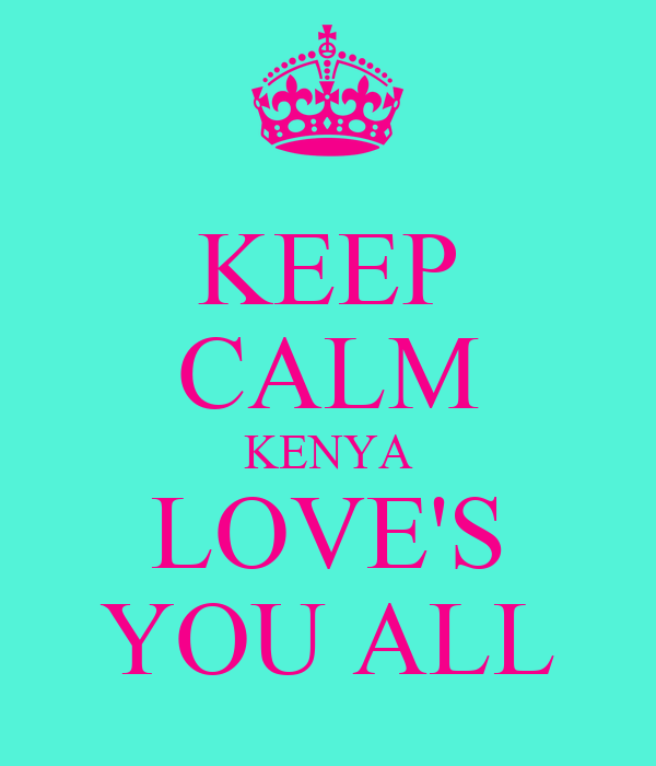 KEEP CALM KENYA LOVE'S YOU ALL