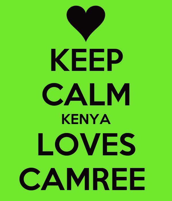 KEEP CALM KENYA LOVES CAMREE