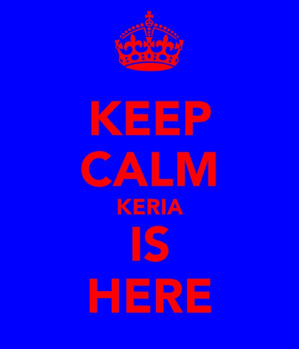 KEEP CALM KERIA IS HERE