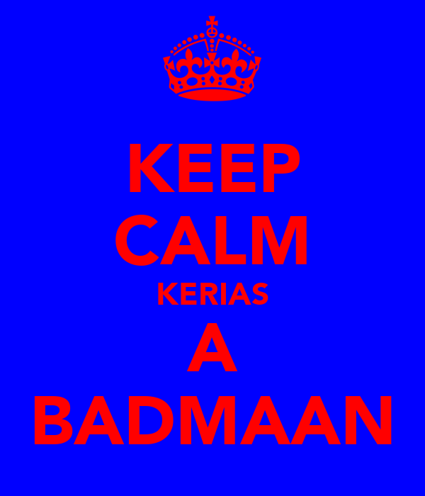 KEEP CALM KERIAS A BADMAAN