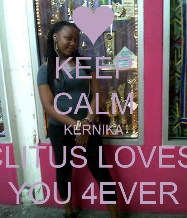 KEEP CALM KERNIKA CLITUS LOVES  YOU 4EVER