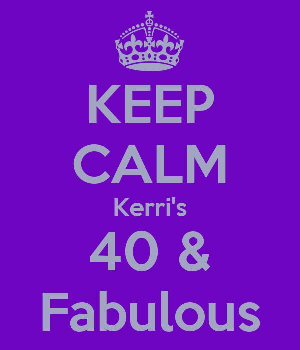 KEEP CALM Kerri's 40 & Fabulous