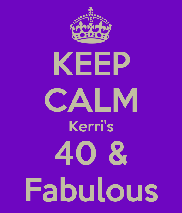 KEEP CALM Kerri's 40 & Fabulous