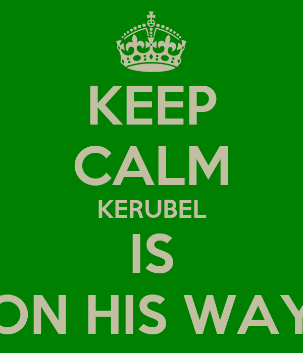 KEEP CALM KERUBEL IS ON HIS WAY