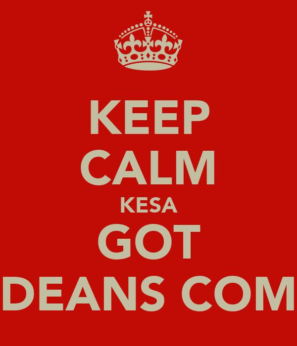 KEEP CALM KESA GOT DEANS COM
