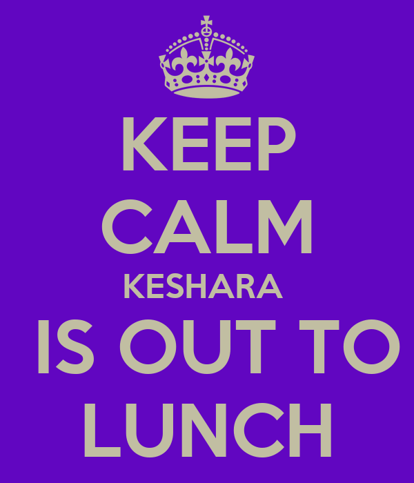KEEP CALM KESHARA   IS OUT TO LUNCH