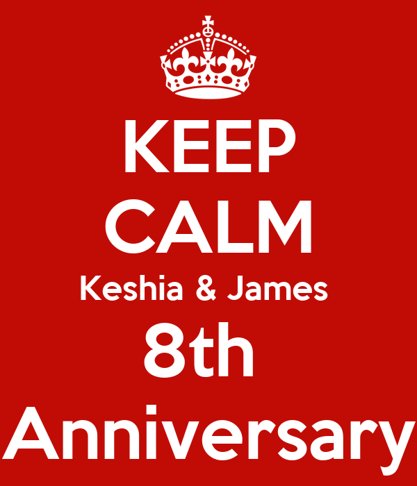 KEEP CALM Keshia & James  8th  Anniversary