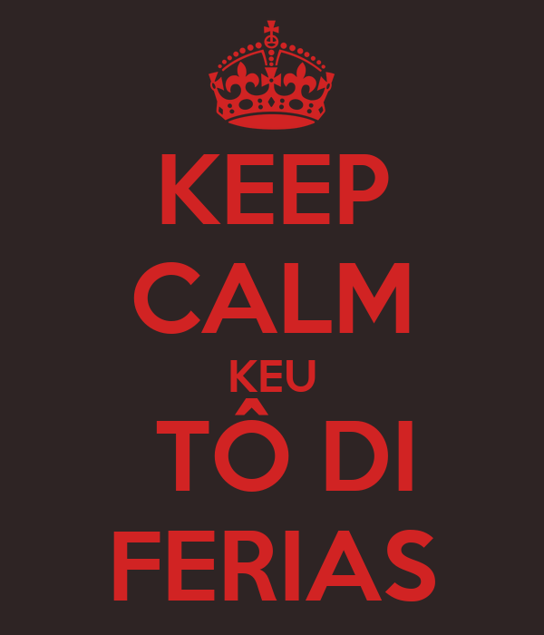 KEEP CALM KEU  TÔ DI FERIAS
