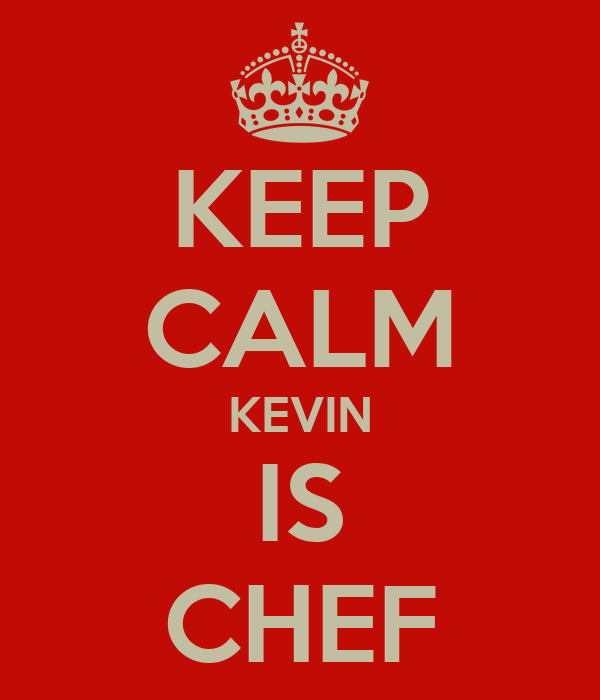 KEEP CALM KEVIN IS CHEF