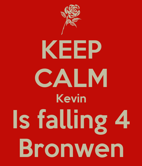 KEEP CALM Kevin Is falling 4 Bronwen