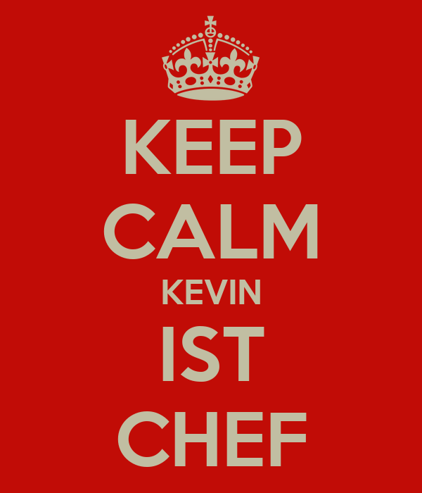 KEEP CALM KEVIN IST CHEF