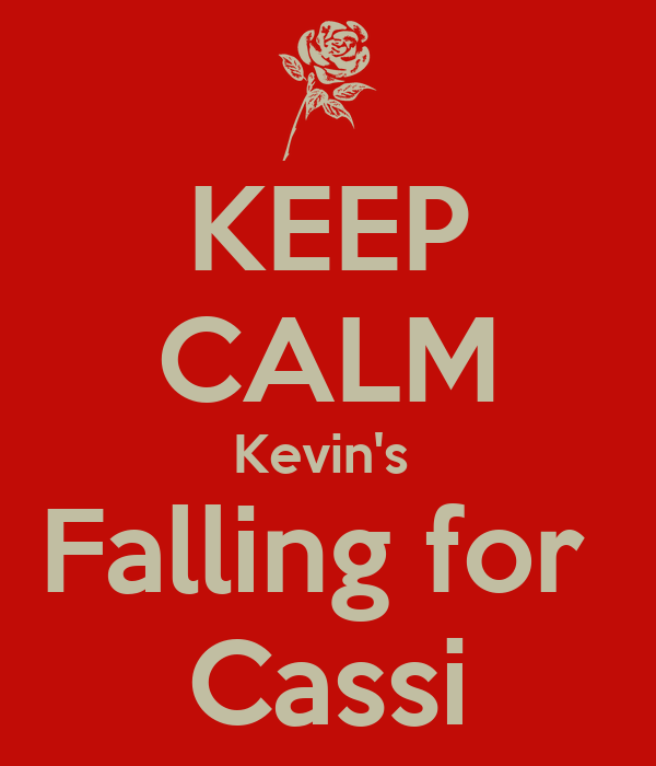 KEEP CALM Kevin's  Falling for  Cassi