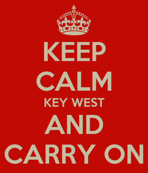 KEEP CALM KEY WEST AND CARRY ON