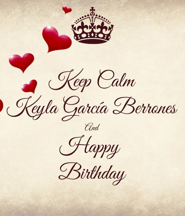 Keep Calm Keyla García Berrones And Happy  Birthday