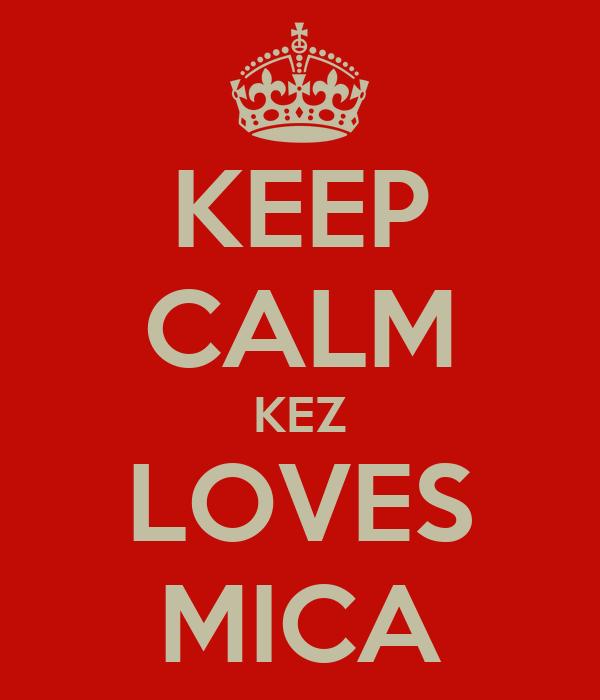 KEEP CALM KEZ LOVES MICA