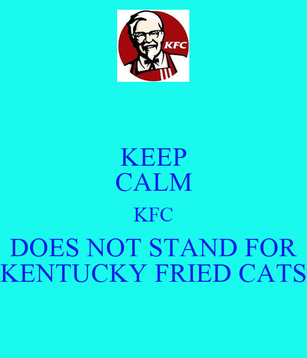 KEEP CALM KFC DOES NOT STAND FOR KENTUCKY FRIED CATS